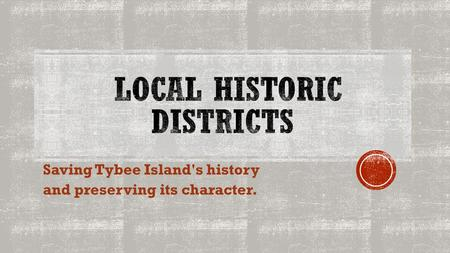 Saving Tybee Island's history and preserving its character.