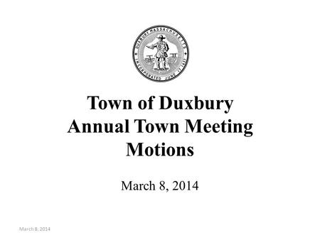 Town of Duxbury Annual Town Meeting Motions March 8, 2014.