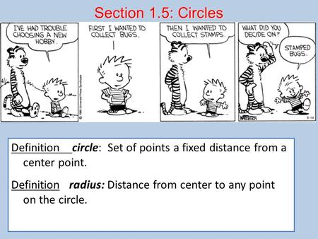 Section 1.5: Circles Definition circle: Set of points a fixed distance from a center point. Definition radius: Distance from center to any point.
