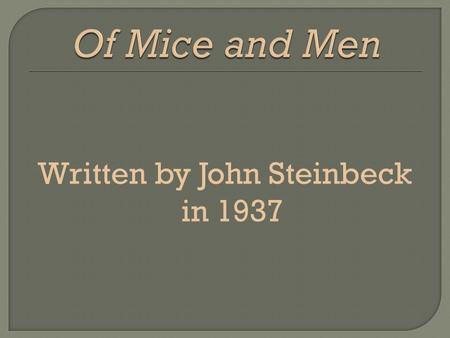 Written by John Steinbeck in 1937  Born in 1902 in Salinas, California  Became the setting for much of his fiction, including Of Mice and Men  As.