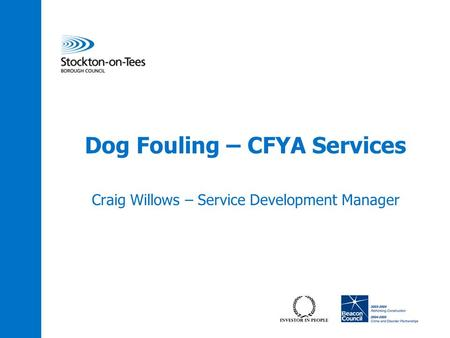 Dog Fouling – CFYA Services Craig Willows – Service Development Manager.