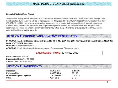 1 MATERIAL SAFETY DATA SHEET Diffusion Film This material safety data sheet (MSDS) is provided as a courtesy in response to a customer request. This product.