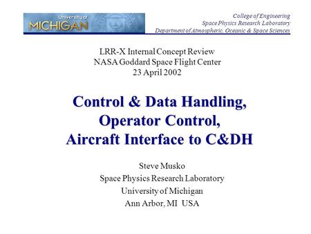 Control & Data Handling, Operator Control, Aircraft Interface to C&DH Steve Musko Space Physics Research Laboratory University of Michigan Ann Arbor, MI.