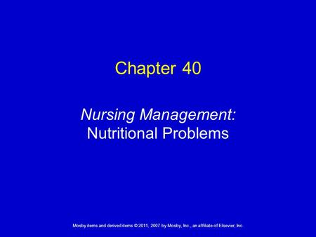 1 Mosby items and derived items © 2011, 2007 by Mosby, Inc., an affiliate of Elsevier, Inc. Nursing Management: Nutritional Problems Chapter 40.