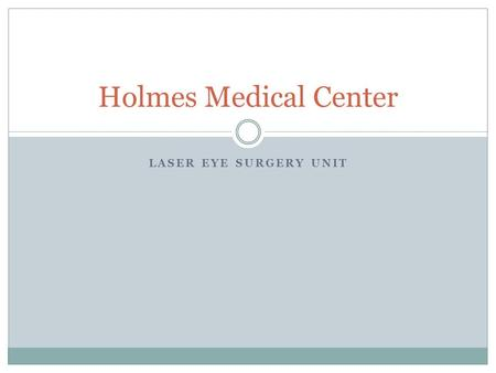 LASER EYE SURGERY UNIT Holmes Medical Center Laser Eye Surgery Unit Opens March 22 Headed by Dr. Martin Talbot from the Eastern Eye Surgery Clinic Safe,