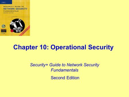 Chapter 10: Operational Security Security+ Guide to Network Security Fundamentals Second Edition.