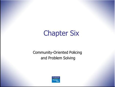 Chapter Six Community-Oriented Policing and Problem Solving.