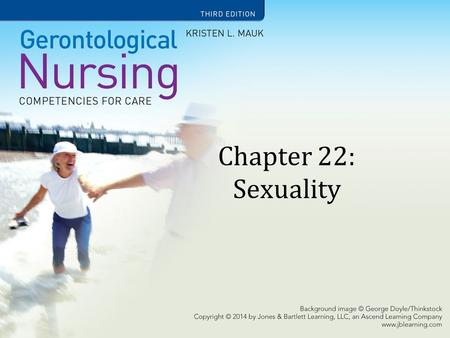 Chapter 22: Sexuality. Learning Objectives Discuss the sexual development of older adults and changes in the sexual response due to aging and chronic.