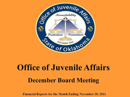 Office of Juvenile Affairs December Board Meeting Financial Reports for the Month Ending November 30, 2011.