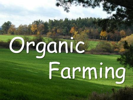 Organic Farming Organic Farming. What is organic farming?