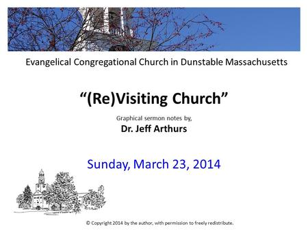 """(Re)Visiting Church"" Graphical sermon notes by, Dr. Jeff Arthurs Sunday, March 23, 2014 Evangelical Congregational Church in Dunstable Massachusetts ©"