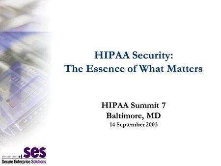 HIPAA Security: The Essence of What Matters HIPAA Summit 7 Baltimore, MD 14 September 2003.