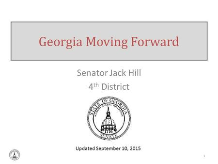 Senator Jack Hill 4 th District Georgia Moving Forward 1 Updated September 10, 2015.