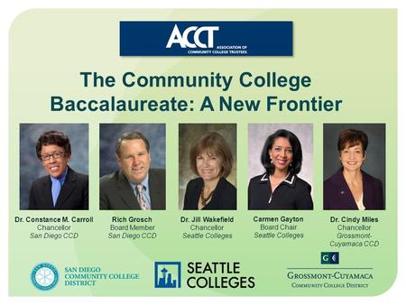 The Community College Baccalaureate: A New Frontier Dr. Constance M. Carroll Chancellor San Diego CCD Rich Grosch Board Member San Diego CCD Dr. Jill Wakefield.
