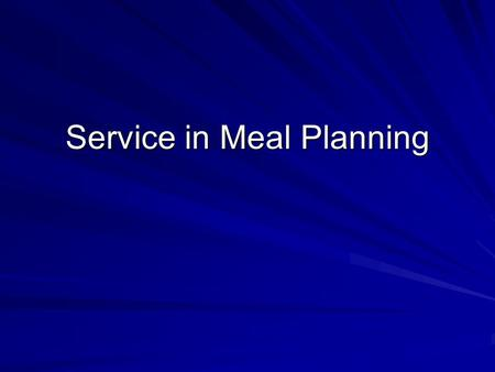 Service in Meal Planning. Styles of Service Russian: Most formal; entire meal is served by waiters (servers) French: Food is served and or prepared from.