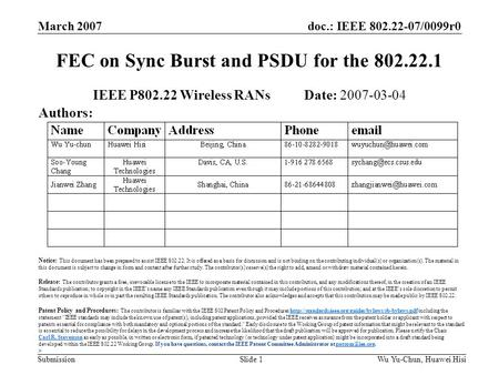 Doc.: IEEE 802.22-07/0099r0 Submission March 2007 Wu Yu-Chun, Huawei HisiSlide 1 FEC on Sync Burst and PSDU for the 802.22.1 IEEE P802.22 Wireless RANs.