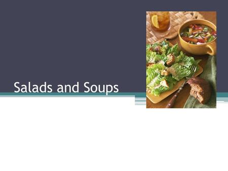 Salads and Soups. Types of Salads Appetizer Accompaniment Main Dish Dessert.