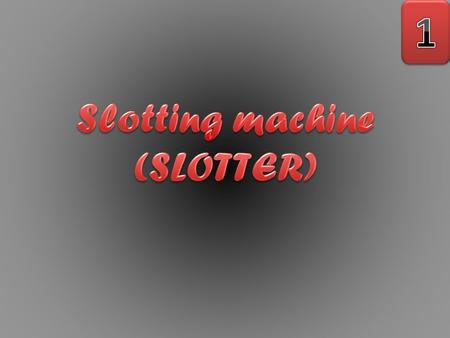 Slotting machine (SLOTTER)