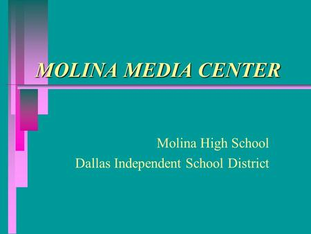 MOLINA MEDIA CENTER Molina High School Dallas Independent School District.
