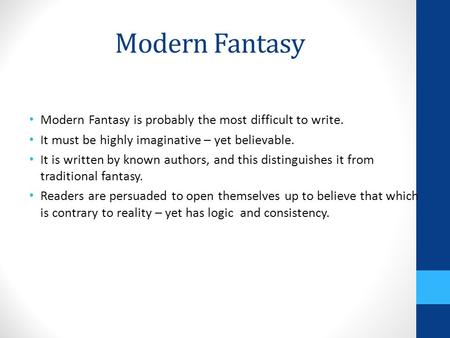 Modern Fantasy Modern Fantasy is probably the most difficult to write. It must be highly imaginative – yet believable. It is written by known authors,