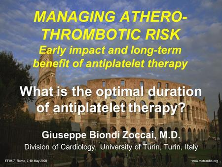 MANAGING ATHERO- THROMBOTIC RISK Early impact and long-term benefit of antiplatelet therapy What is the optimal duration of antiplatelet therapy? Giuseppe.