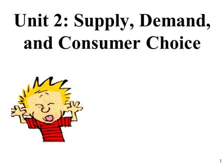 Unit 2: Supply, Demand, and Consumer Choice 1. Connection to Circular Flow Model 1.Do individuals supply or demand? 2.Do business supply or demand? 3.Who.