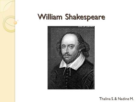 William Shakespeare Thalina S. & Nadine M.. General fact's o * 23 rd of April, 1564 in Stratford-upon-Avon o † 23 rd of April, 1616 in Stratford-upon-Avon.