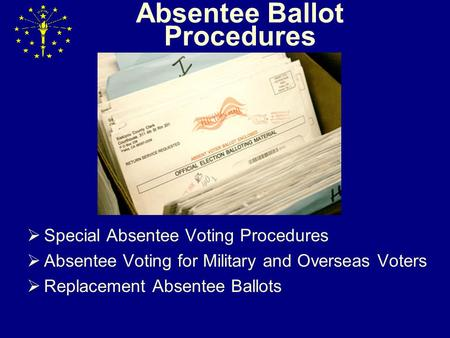 Absentee Ballot Procedures  Special Absentee Voting Procedures  Absentee Voting for Military and Overseas Voters  Replacement Absentee Ballots.