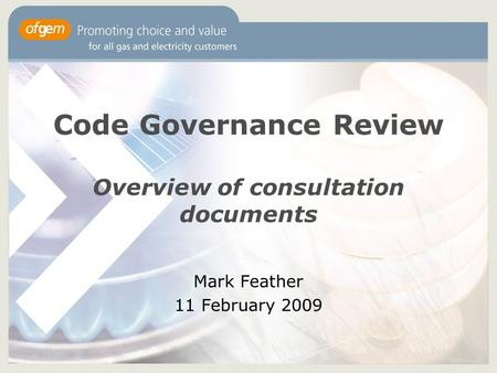 Code Governance Review Overview of consultation documents Mark Feather 11 February 2009.