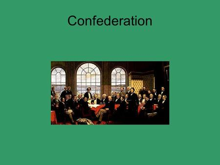 Confederation. Confederation means the union of all the British colonies – British Columbia, Canada West, Canada East, New Brunswick, Nova Scotia, Prince.