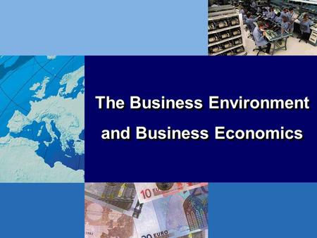 The Business Environment and Business Economics