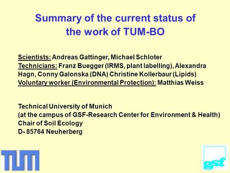 Summary of the current status of the work of TUM-BO Scientists: Andreas Gattinger, Michael Schloter Technicians: Franz Buegger (IRMS, plant labelling),