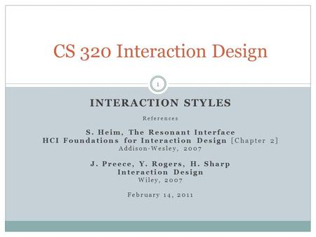 INTERACTION STYLES References S. Heim, The Resonant Interface HCI Foundations for Interaction Design [Chapter 2] Addison-Wesley, 2007 J. Preece, Y. Rogers,