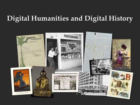 Digital Humanities and Digital History. Defining the Digital Humanities The humanities in and for the digital age. A term of tactical convenience.
