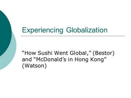 "Experiencing Globalization ""How Sushi Went Global,"" (Bestor) and ""McDonald's in Hong Kong"" (Watson)"