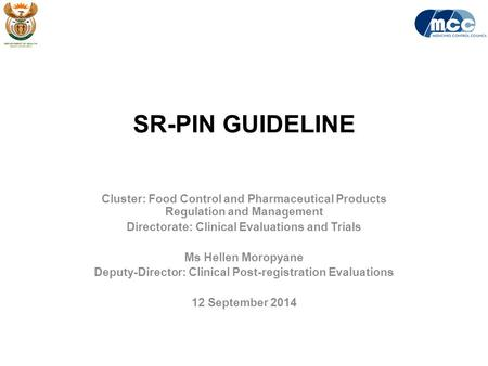 SR-PIN GUIDELINE Cluster: Food Control and Pharmaceutical Products Regulation and Management Directorate: Clinical Evaluations and Trials Ms Hellen Moropyane.
