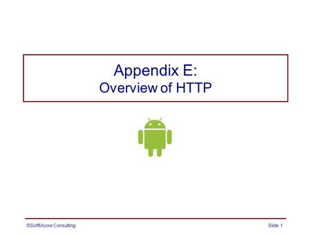 Appendix E: Overview of HTTP ©SoftMoore ConsultingSlide 1.