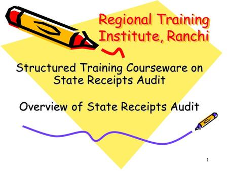 1 Regional Training Institute, Ranchi Structured Training Courseware on State Receipts Audit Overview of State Receipts Audit.