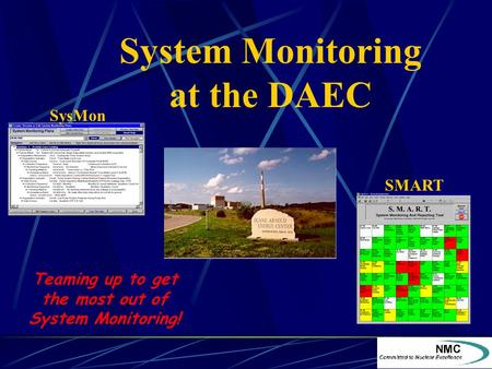 System Monitoring at the DAEC SysMon SMART Teaming up to get the most out of System Monitoring!