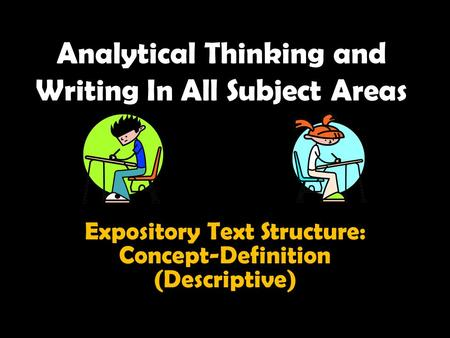 Analytical Thinking and Writing In All Subject Areas Expository Text Structure: Concept-Definition (Descriptive)