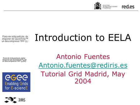 Introduction to EELA Antonio Fuentes Tutorial Grid Madrid, May 2004.