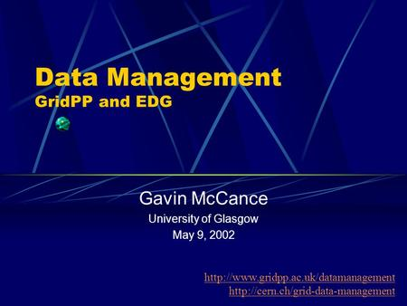 Data Management GridPP and EDG Gavin McCance University of Glasgow May 9, 2002