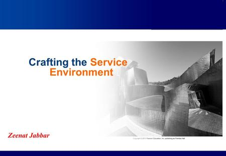 Crafting the Service Environment Zeenat Jabbar.