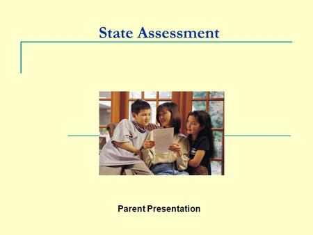 State Assessment Parent Presentation. 05/14/03 Why is this in place? Federal legislation passed in 2001  No Child Left Behind Reauthorization of the.