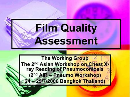 Film Quality Assessment The Working Group The 2 nd Asian Workshop on Chest X- ray Reading of Pneumoconiosis (2 nd AIR – Pneumo Workshop) 24 – 25/7/2006.