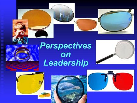 Perspectives on Leadership. Welcome! Perspectives on Leadership Jim Wolford Ulrich September 2002 This file is available at:
