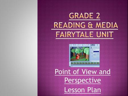 Point of View and Perspective Lesson Plan. Point of View  1.9 identify, initially with support and direction, the speaker and the point of view presented.