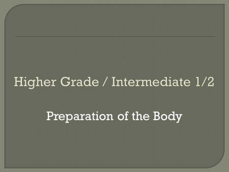 Higher Grade / Intermediate 1/2 Preparation of the Body.
