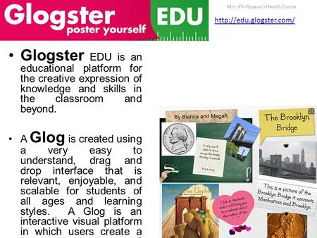 Glogster EDU is an educational platform for the creative expression of knowledge and skills in the classroom and beyond. A Glog is created using a very.
