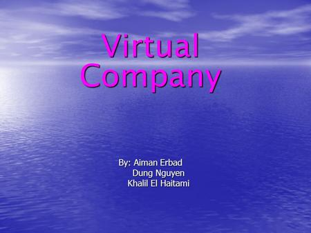 Virtual Company By: Aiman Erbad Dung Nguyen Dung Nguyen Khalil El Haitami Khalil El Haitami.
